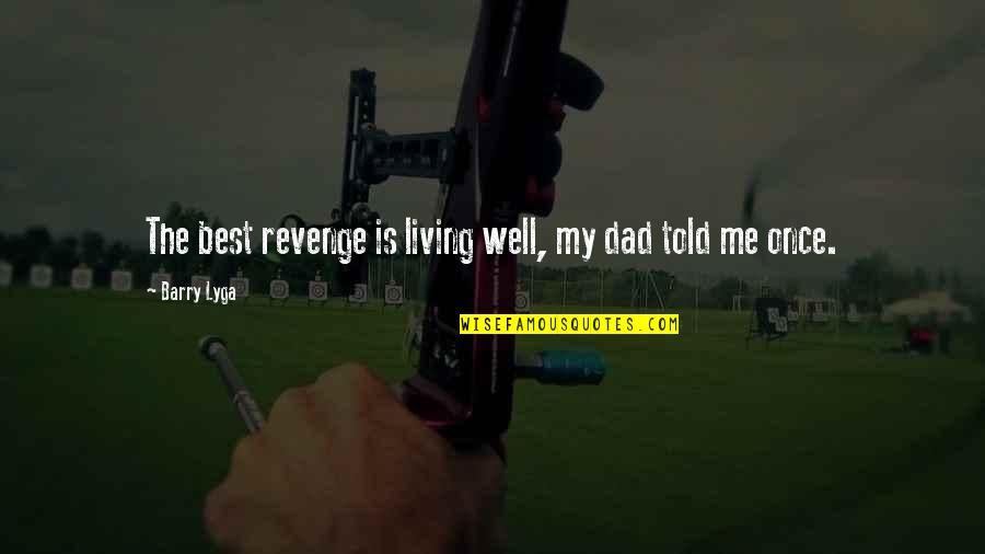 Barry Lyga Quotes By Barry Lyga: The best revenge is living well, my dad