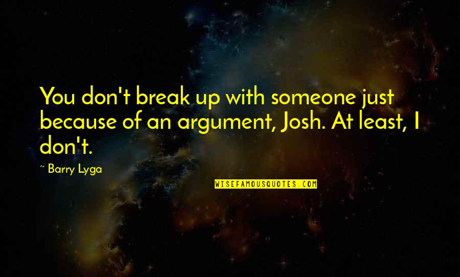 Barry Lyga Quotes By Barry Lyga: You don't break up with someone just because
