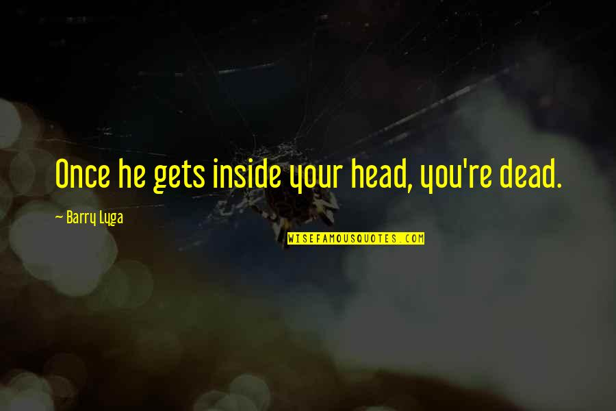 Barry Lyga Quotes By Barry Lyga: Once he gets inside your head, you're dead.