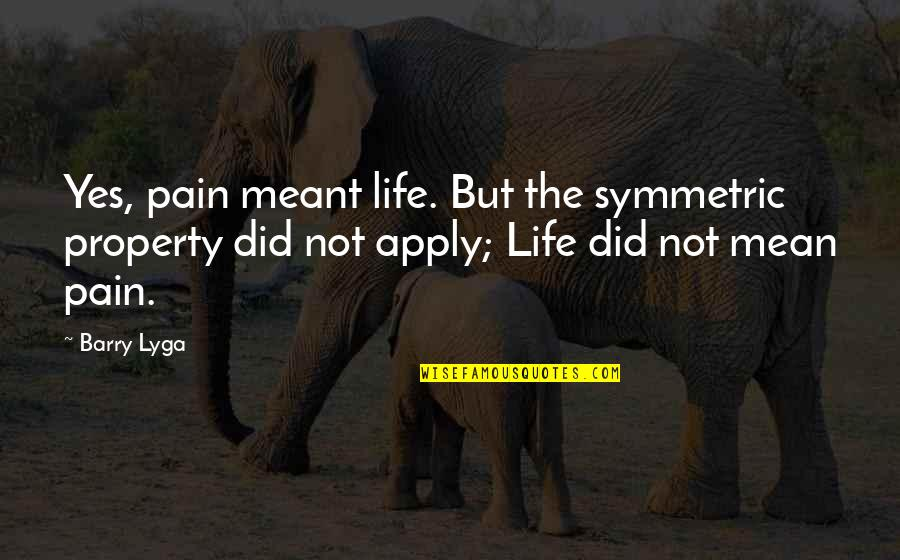 Barry Lyga Quotes By Barry Lyga: Yes, pain meant life. But the symmetric property