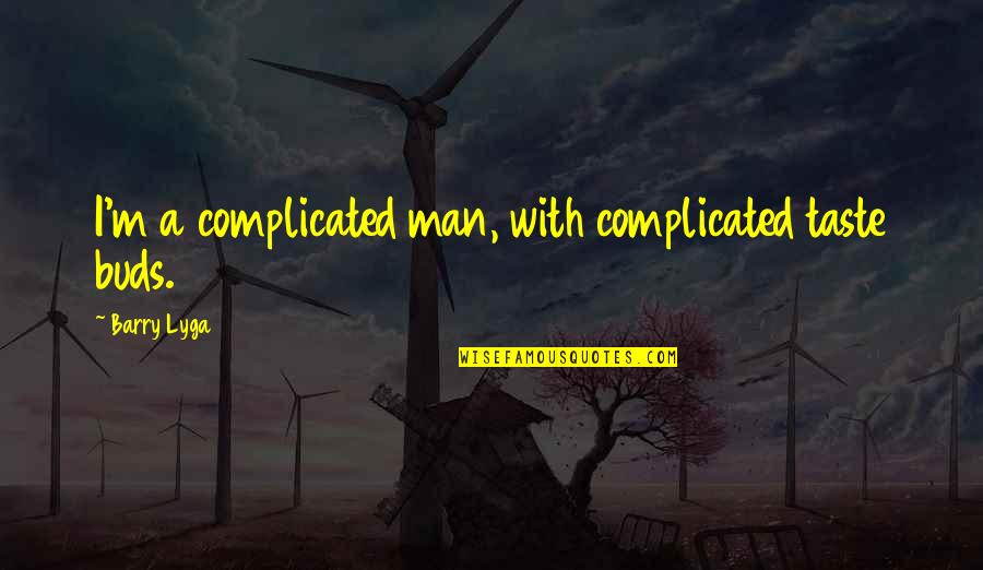 Barry Lyga Quotes By Barry Lyga: I'm a complicated man, with complicated taste buds.