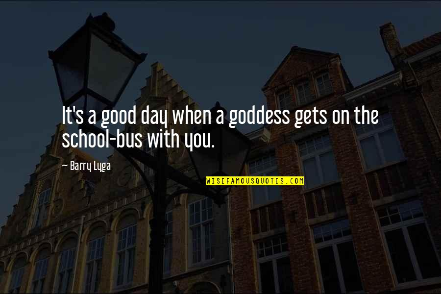 Barry Lyga Quotes By Barry Lyga: It's a good day when a goddess gets