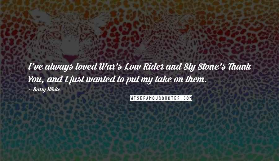Barry White quotes: I've always loved War's Low Rider and Sly Stone's Thank You, and I just wanted to put my take on them.