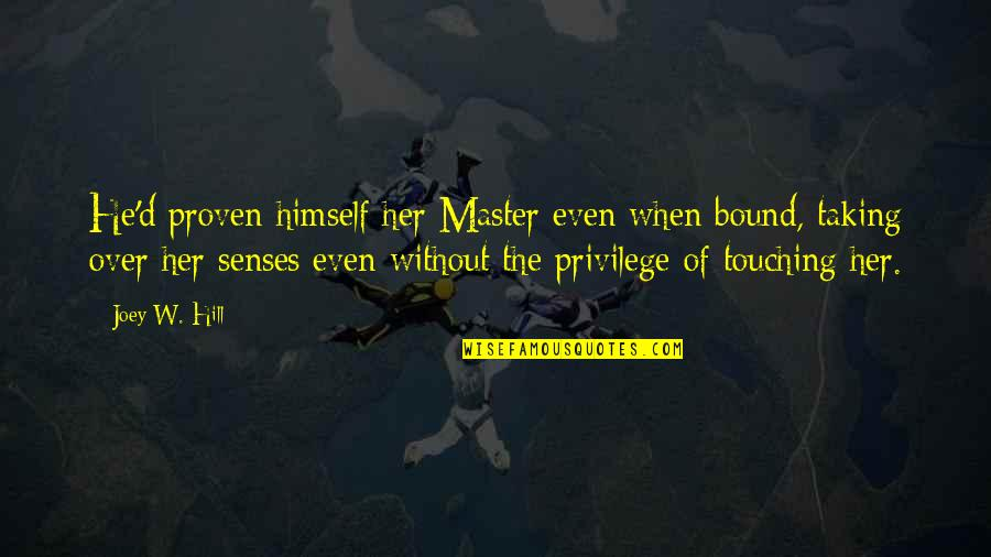 Bart De Wever Quotes By Joey W. Hill: He'd proven himself her Master even when bound,