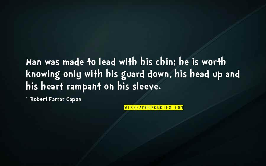 Bart De Wever Quotes By Robert Farrar Capon: Man was made to lead with his chin;