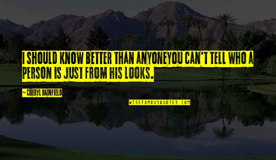 Barter Kings Quotes By Cheryl Rainfield: I should know better than anyoneyou can't tell