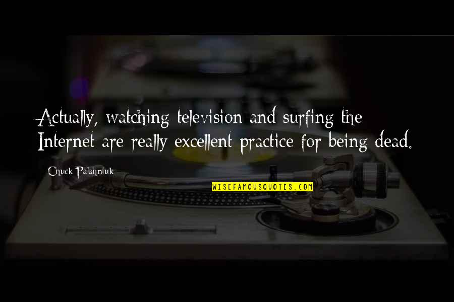 Barter Kings Quotes By Chuck Palahniuk: Actually, watching television and surfing the Internet are