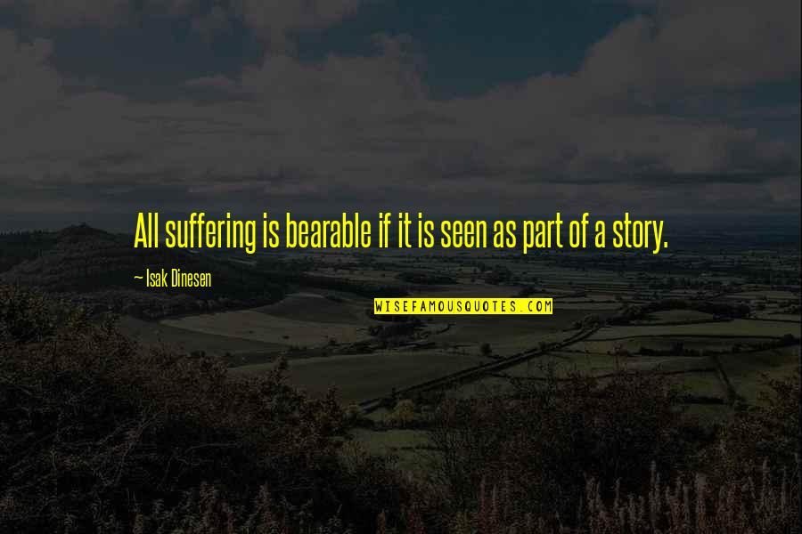 Barter Kings Quotes By Isak Dinesen: All suffering is bearable if it is seen