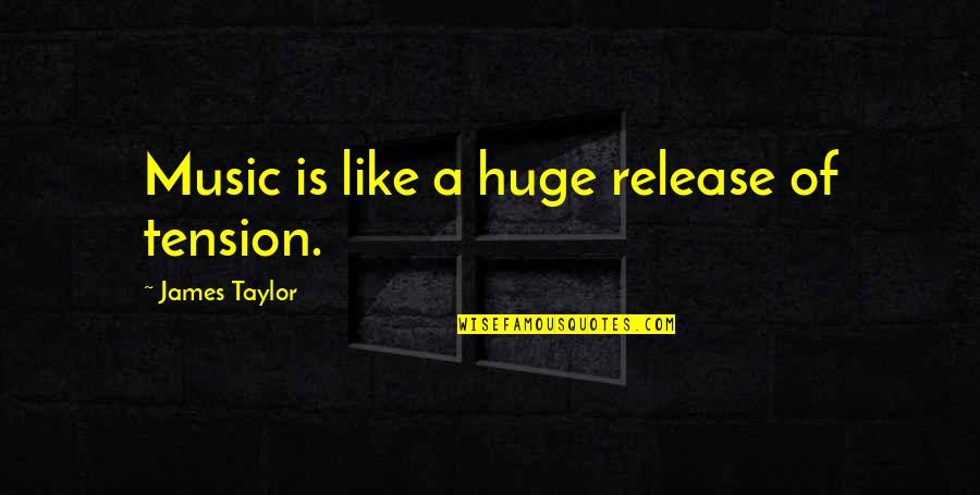 Barter Kings Quotes By James Taylor: Music is like a huge release of tension.