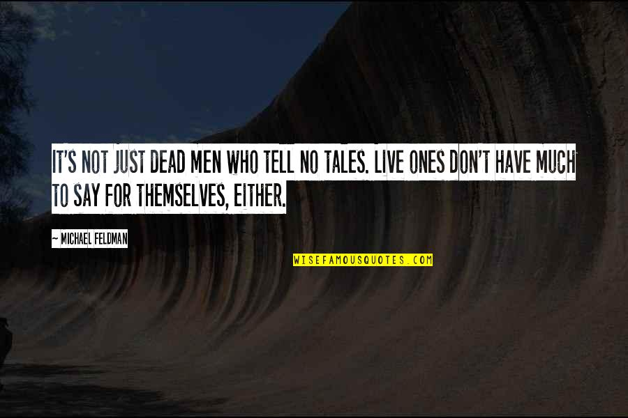 Barter Kings Quotes By Michael Feldman: It's not just dead men who tell no