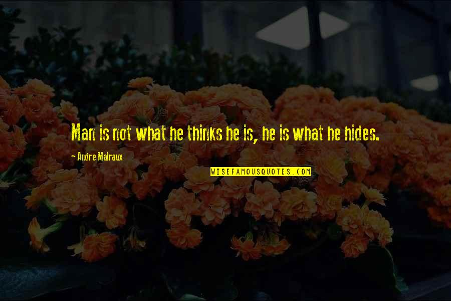 Bartolome Esteban Murillo Quotes By Andre Malraux: Man is not what he thinks he is,