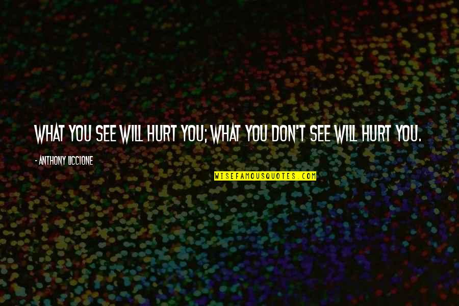 Bartolome Esteban Murillo Quotes By Anthony Liccione: What you see will hurt you; what you