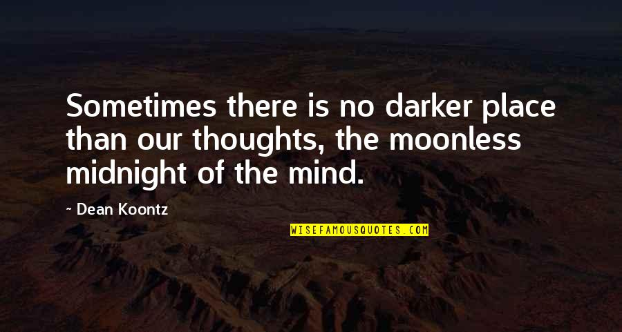 Bartolome Esteban Murillo Quotes By Dean Koontz: Sometimes there is no darker place than our