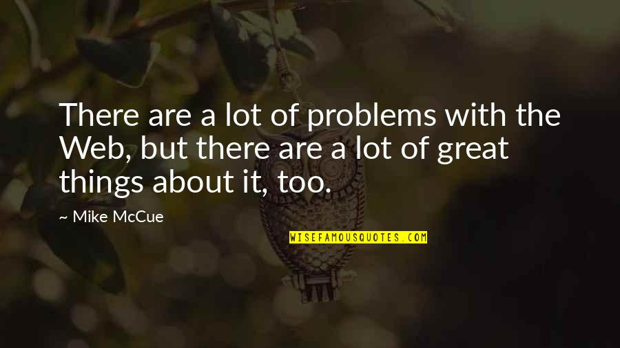 Bartolome Esteban Murillo Quotes By Mike McCue: There are a lot of problems with the