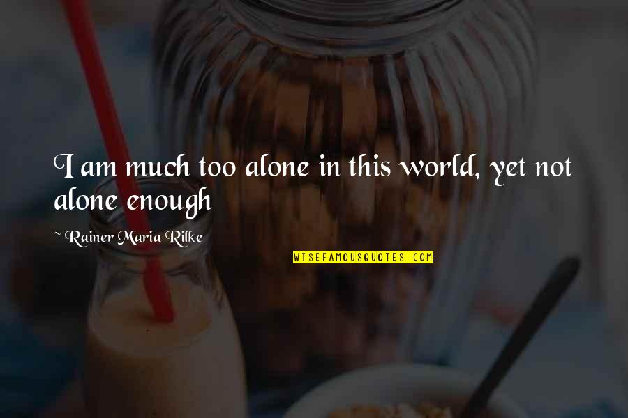 Bartolome Esteban Murillo Quotes By Rainer Maria Rilke: I am much too alone in this world,