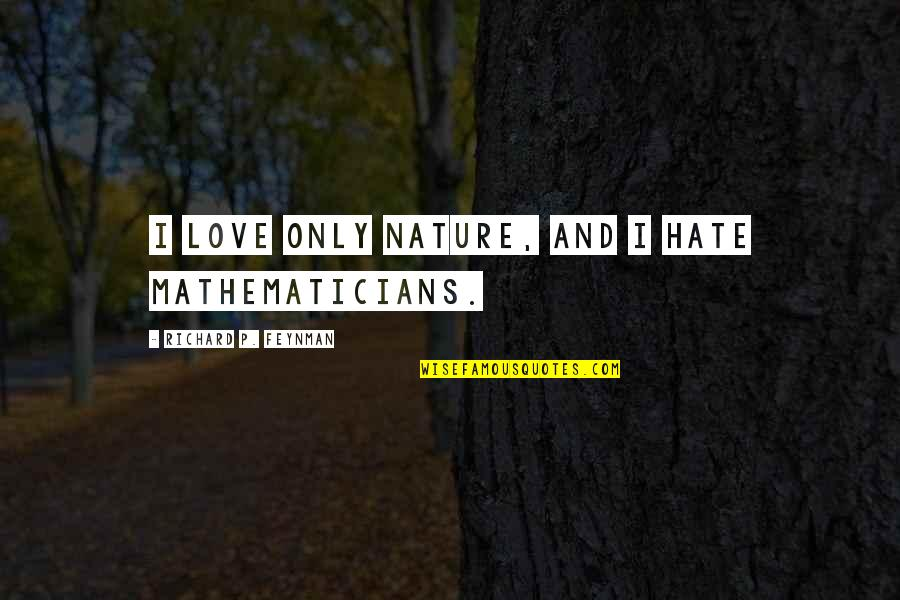 Bartolome Esteban Murillo Quotes By Richard P. Feynman: I love only nature, and I hate mathematicians.