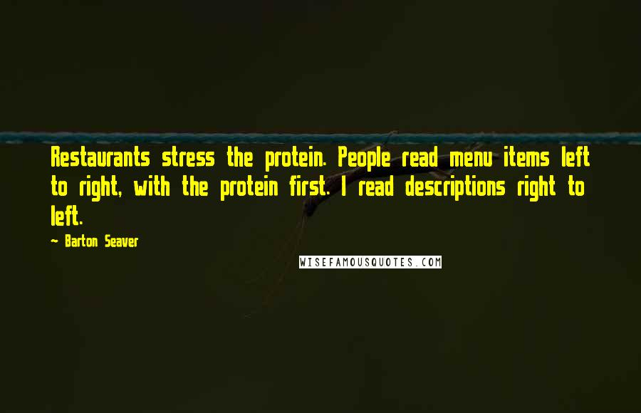 Barton Seaver quotes: Restaurants stress the protein. People read menu items left to right, with the protein first. I read descriptions right to left.
