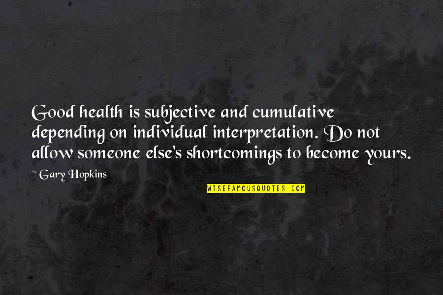 Baseball Diamond Quotes By Gary Hopkins: Good health is subjective and cumulative depending on