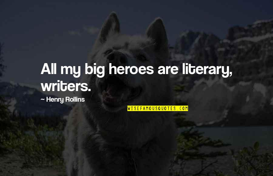 Baseball Diamond Quotes By Henry Rollins: All my big heroes are literary, writers.