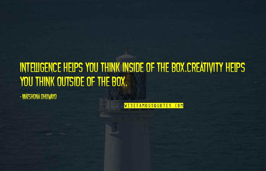 Baseball Diamond Quotes By Matshona Dhliwayo: Intelligence helps you think inside of the box.Creativity