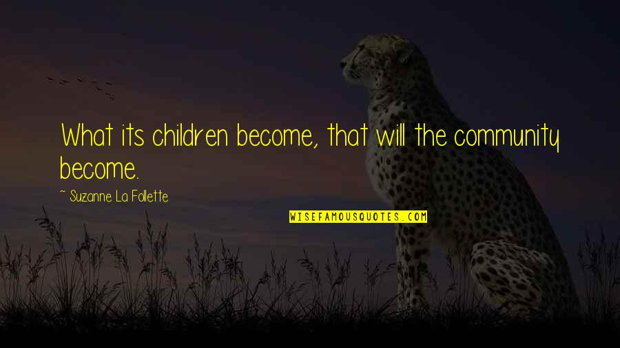 Baseball Diamond Quotes By Suzanne La Follette: What its children become, that will the community