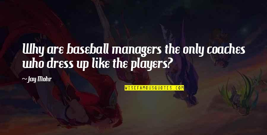 Baseball Managers Quotes By Jay Mohr: Why are baseball managers the only coaches who