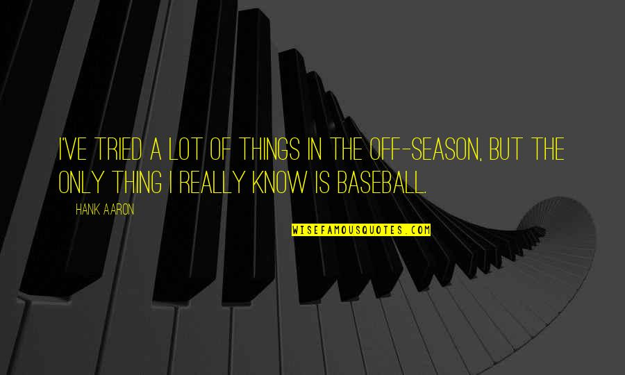 Baseball Season Quotes By Hank Aaron: I've tried a lot of things in the
