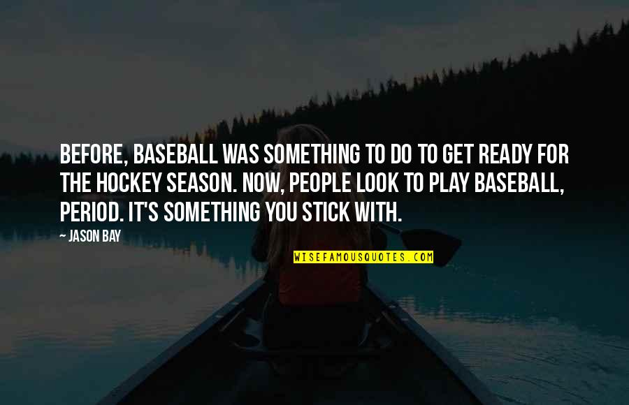 Baseball Season Quotes By Jason Bay: Before, baseball was something to do to get