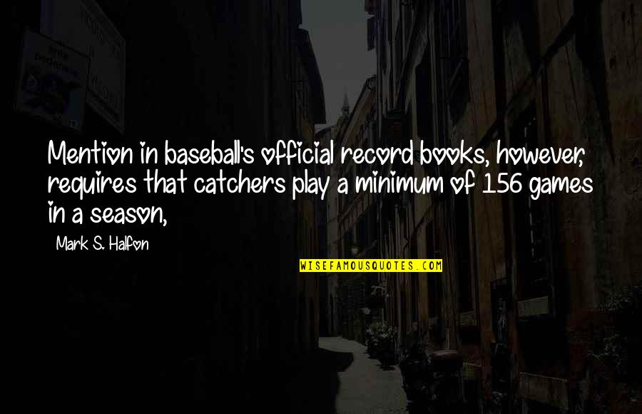Baseball Season Quotes By Mark S. Halfon: Mention in baseball's official record books, however, requires