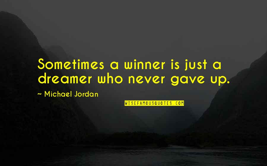 Baseball Trades Quotes By Michael Jordan: Sometimes a winner is just a dreamer who