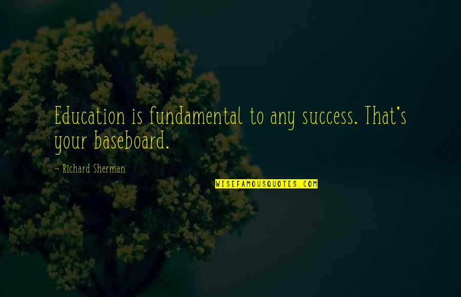 Baseboard Quotes By Richard Sherman: Education is fundamental to any success. That's your