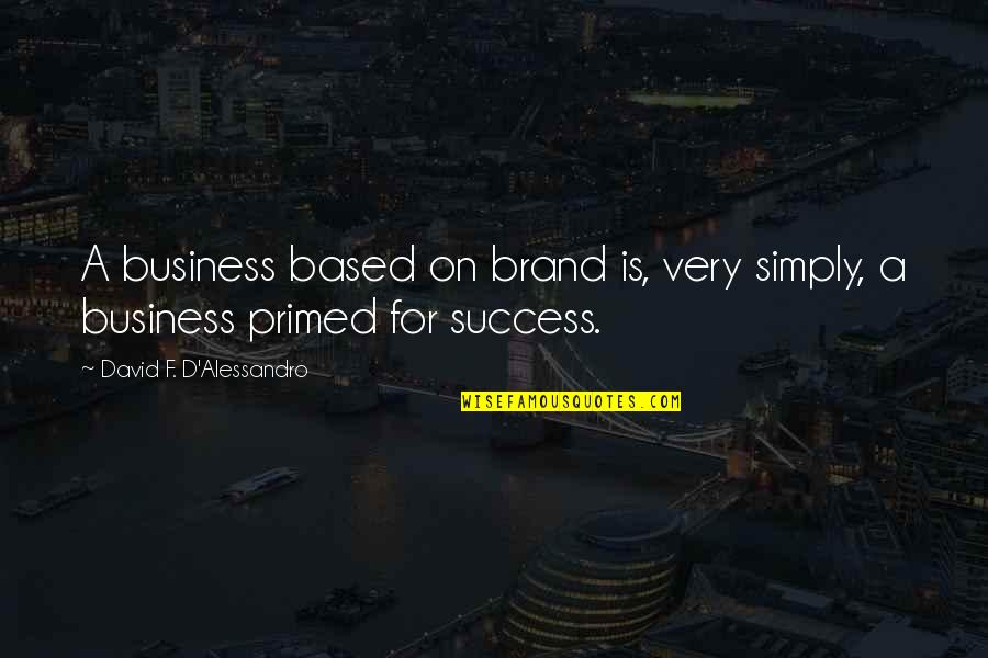 Based On Success Quotes By David F. D'Alessandro: A business based on brand is, very simply,