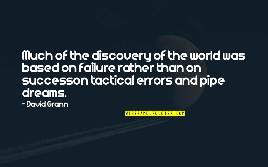 Based On Success Quotes By David Grann: Much of the discovery of the world was