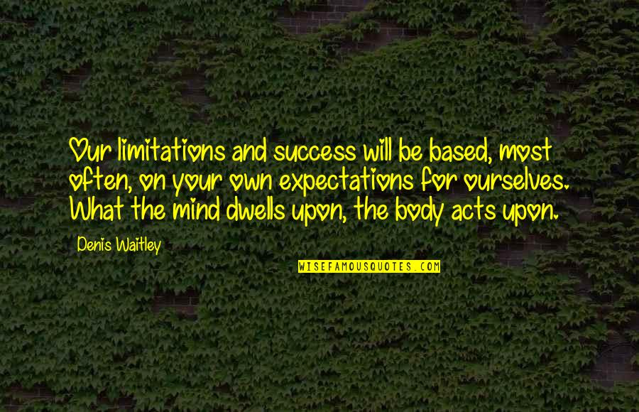 Based On Success Quotes By Denis Waitley: Our limitations and success will be based, most