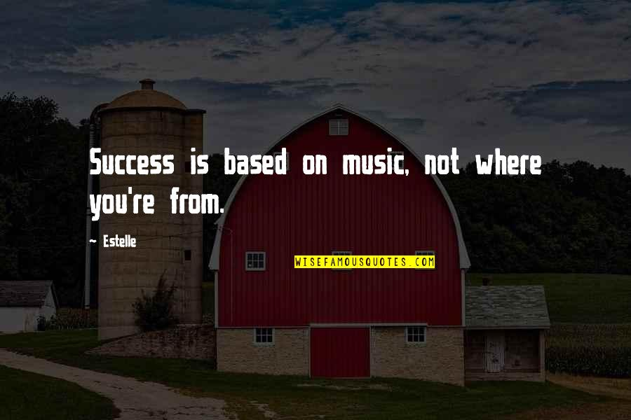 Based On Success Quotes By Estelle: Success is based on music, not where you're