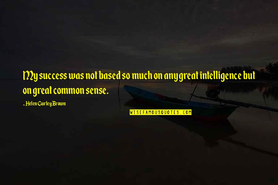 Based On Success Quotes By Helen Gurley Brown: My success was not based so much on