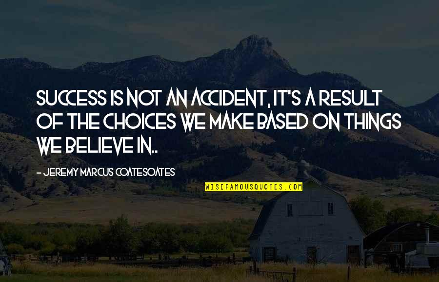 Based On Success Quotes By Jeremy Marcus Coatesoates: Success is not an accident, it's a result