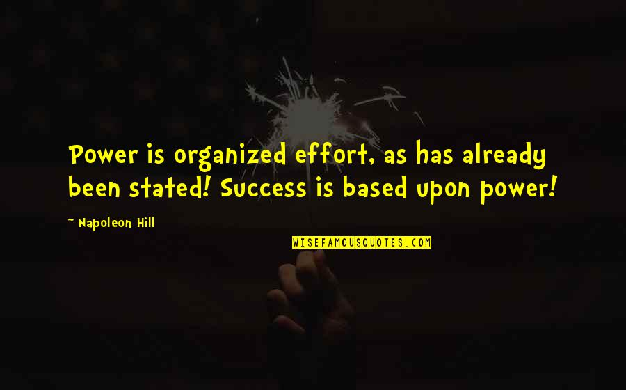 Based On Success Quotes By Napoleon Hill: Power is organized effort, as has already been