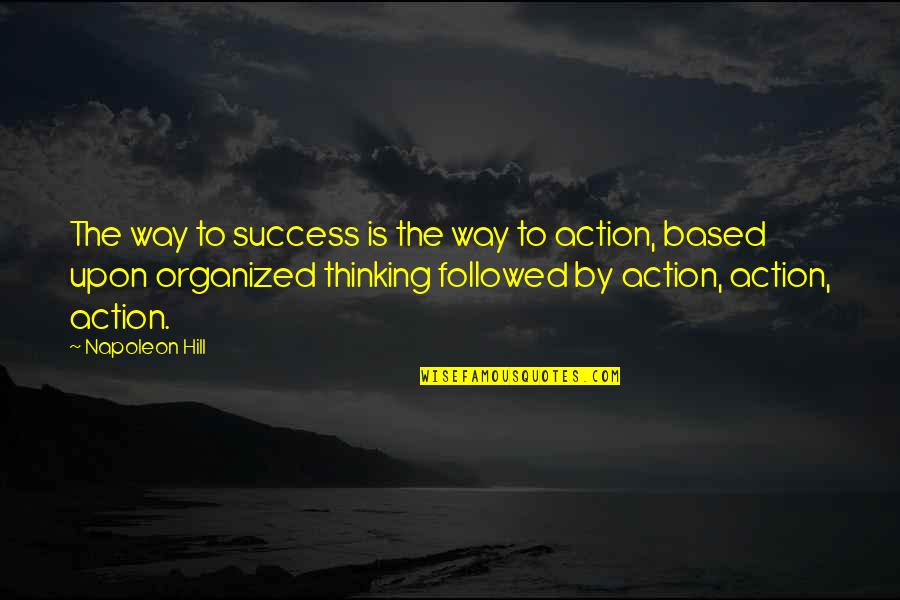 Based On Success Quotes By Napoleon Hill: The way to success is the way to