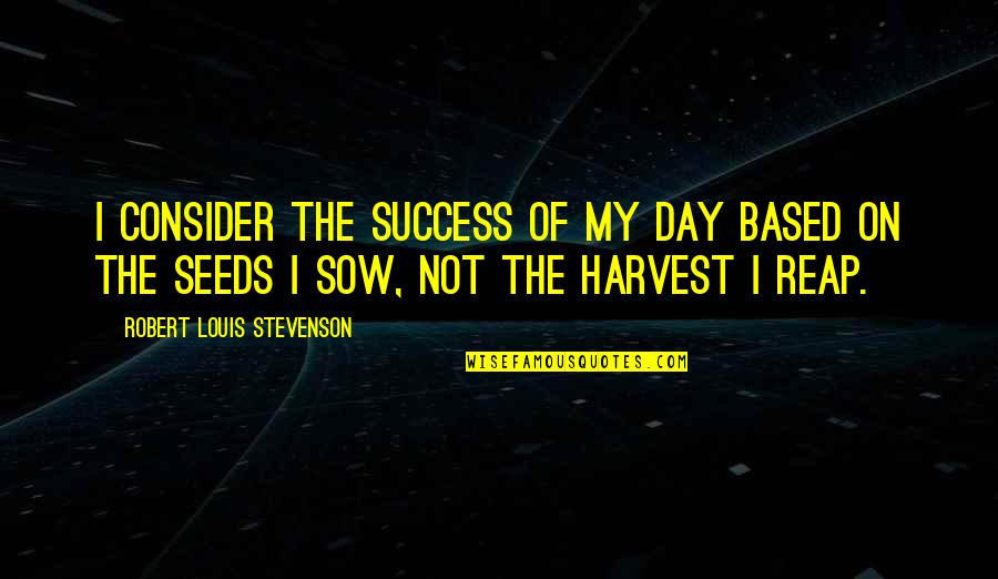 Based On Success Quotes By Robert Louis Stevenson: I consider the success of my day based