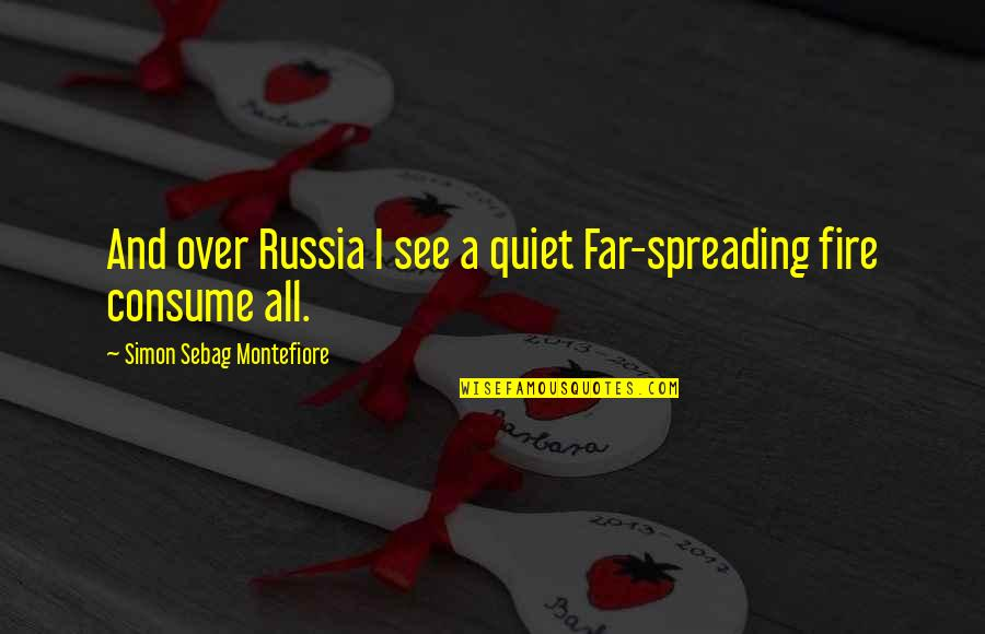 Basement Leak Repair Quotes By Simon Sebag Montefiore: And over Russia I see a quiet Far-spreading