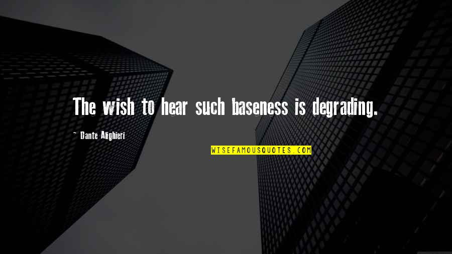 Baseness Quotes By Dante Alighieri: The wish to hear such baseness is degrading.