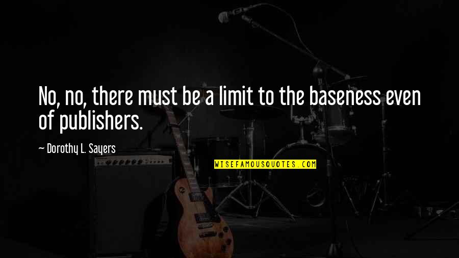 Baseness Quotes By Dorothy L. Sayers: No, no, there must be a limit to