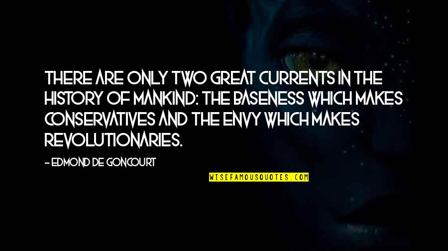 Baseness Quotes By Edmond De Goncourt: There are only two great currents in the