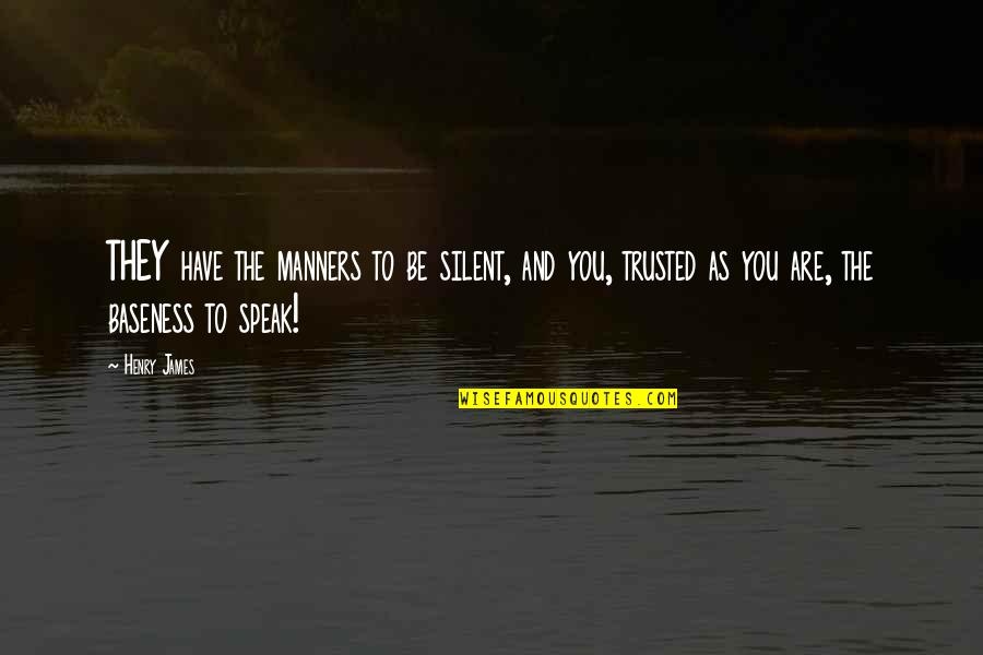 Baseness Quotes By Henry James: THEY have the manners to be silent, and