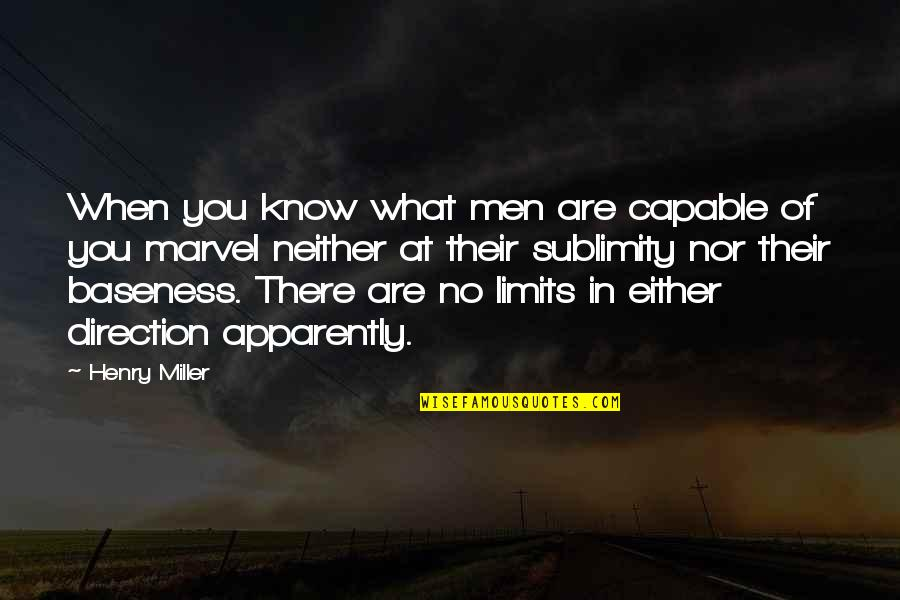 Baseness Quotes By Henry Miller: When you know what men are capable of