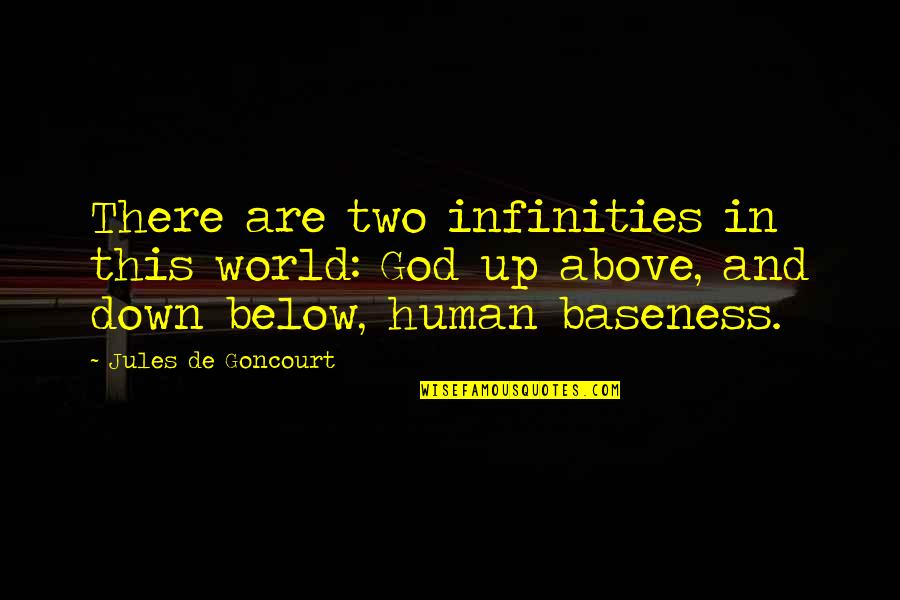 Baseness Quotes By Jules De Goncourt: There are two infinities in this world: God