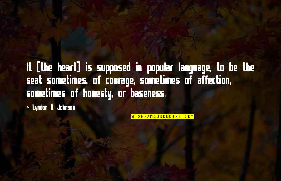 Baseness Quotes By Lyndon B. Johnson: It (the heart) is supposed in popular language,