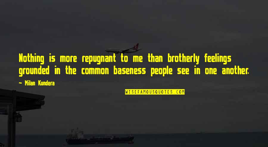 Baseness Quotes By Milan Kundera: Nothing is more repugnant to me than brotherly