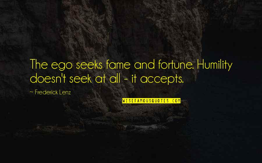 Bash Cd Quotes By Frederick Lenz: The ego seeks fame and fortune. Humility doesn't